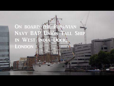 On board the Peruvian Navy BAP Unión Tall Ship in West India Dock, London- July 2017