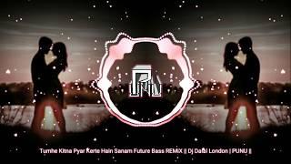 Tumhe Kitna Pyar Karte Hain Sanam Future Bass REMiX    Dj Dalal London   PUNU   