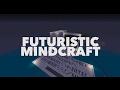 Futuristic - Mindcraft