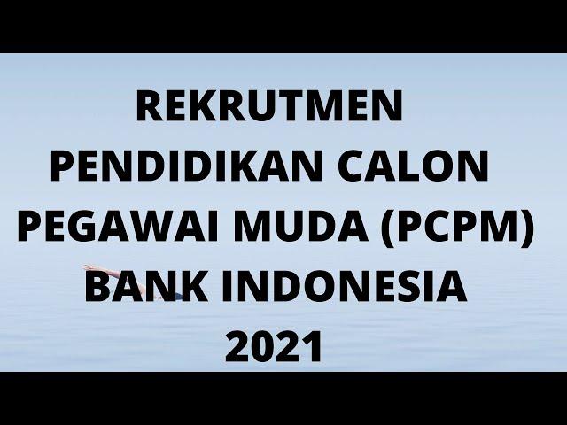 REKRUTMEN PCPM BANK INDONESIA 2021