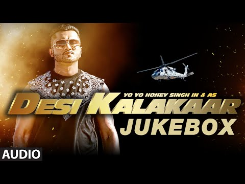 Desi Kalakaar Full AUDIO Songs JUKEBOX | Yo Yo Honey Singh | Stardom, Love Dose, One Thousand Miles thumbnail