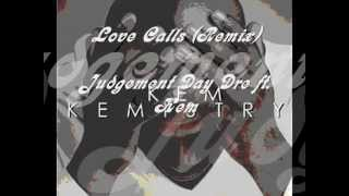 Love Calls (Remix) by Judgement Day Dre ft. Kem