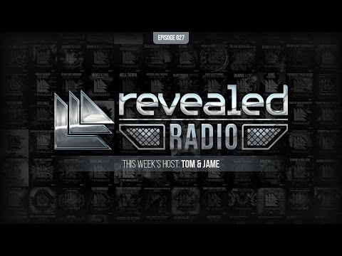 Revealed Radio 027 - Hosted by Tom & Jame