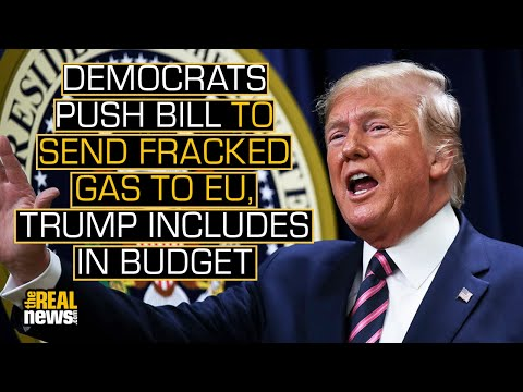 After Democrats Push Bill to Send Fracked Gas to EU, Trump Includes in Budget