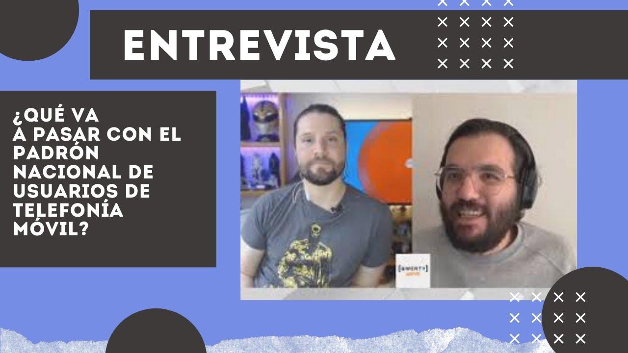 ¿Qué va a pasar con el Padrón Nacional de Usuarios de Telefonía Móvil? Con Fernando García, de R3D