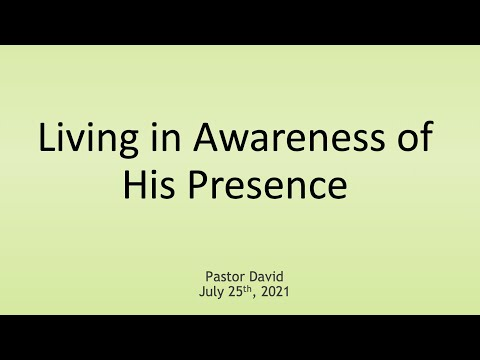 Living in Awareness of His Presence — July 25th, 2021