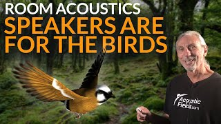 Speakers Are For The Birds - www.AcousticFields.com