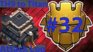 Clash Of Clans - TH9 to Titan Attack Log Episode #32 - To Champion 2