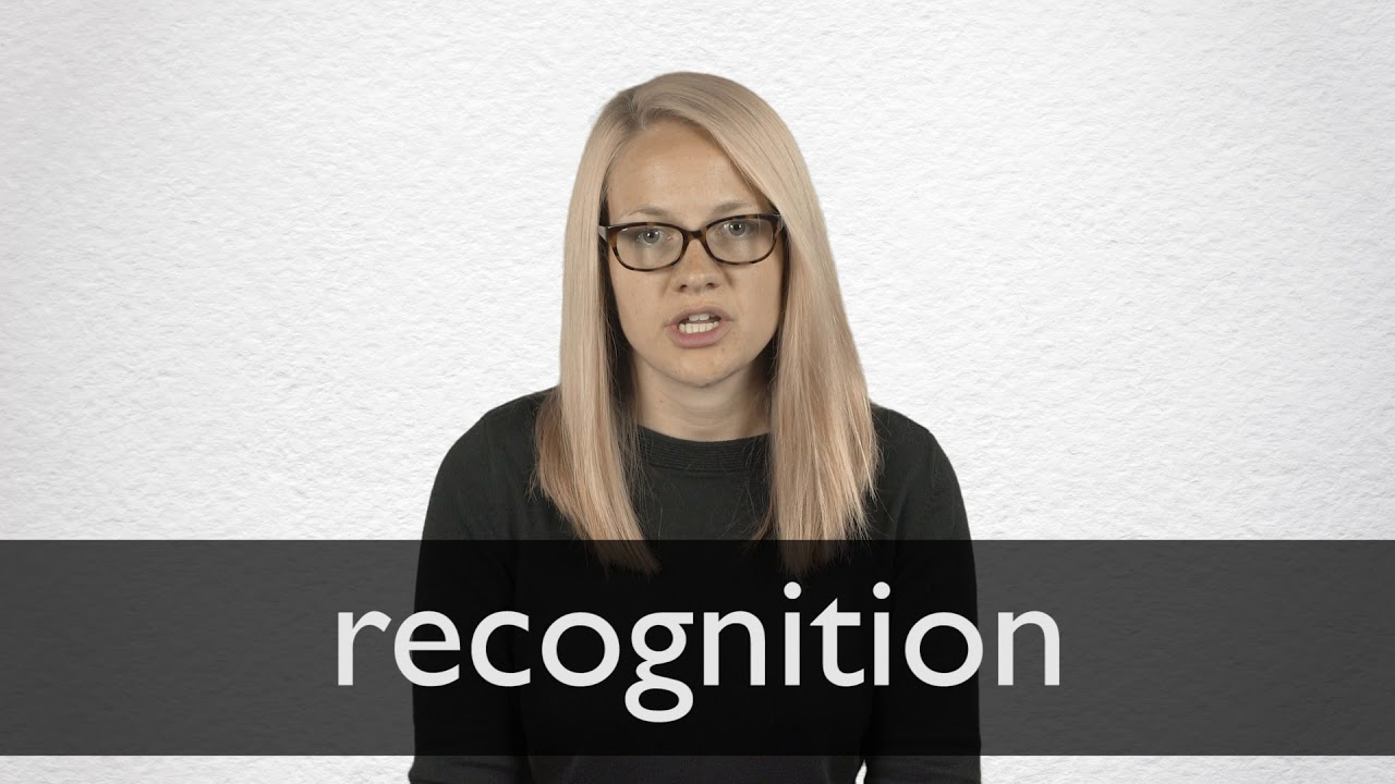 Recognition Definition And Meaning Collins English Dictionary