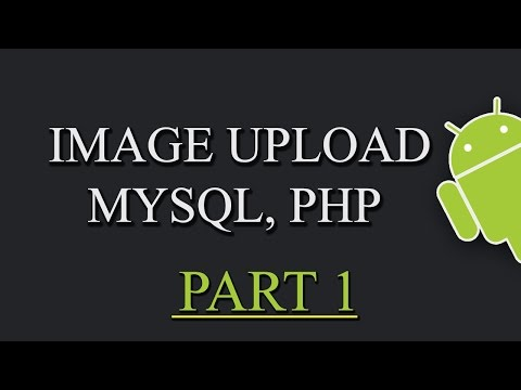 Upload Image To Web Server Android, PHP, MYSQL PART 1/2
