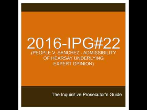 IPG#22 (PEOPLE V. SANCHEZ –ADMISSIBILITY OF HEARSAY UNDERLYING EXPERT OPINION)