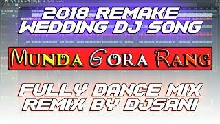 (Wedding Song) Munda Gora Rang Dekh Ke Fully Dance Mix Remix By(Djsani)Mp3 And Flp Project Free Load
