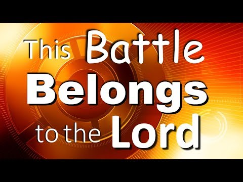 THIS BATTLE BELONGS TO THE LORD!!! - BIBLE PREACHING