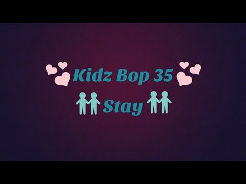 Kidz Bop 35-Stay (Lyrics)