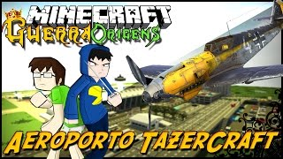 Minecraft Guerra: Origens - AEROPORTO TAZERCRAFT! - DROPS #2