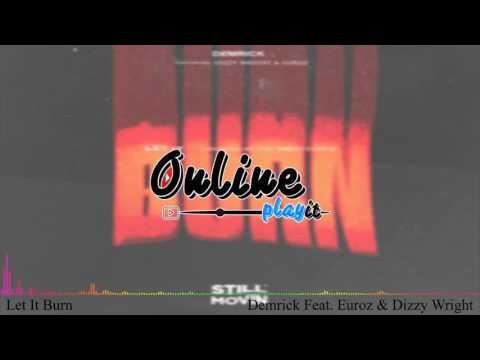 Let It Burn - Demrick Feat. Euroz & Dizzy Wright