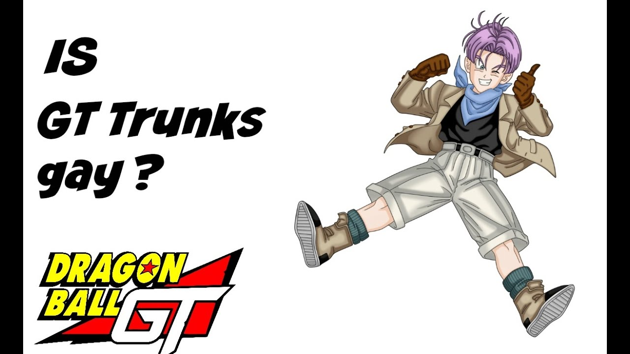 DRAGON BALL GT : IS GT Trunks gay !