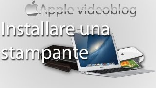 Apple videoblog 162 - Mac OS X: installare una stampante (o uno scanner)