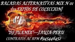 BALADAS  ALTERNATIVAS  MEGAMIX  N 01   DJ  JUANEX  JAUJA  PERU