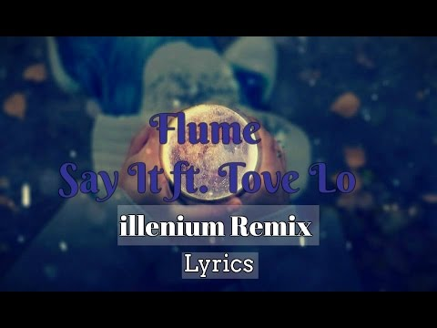 Flume - Say It Ft Lo┃Illenium Remix┃Lyrics (Sub Español)