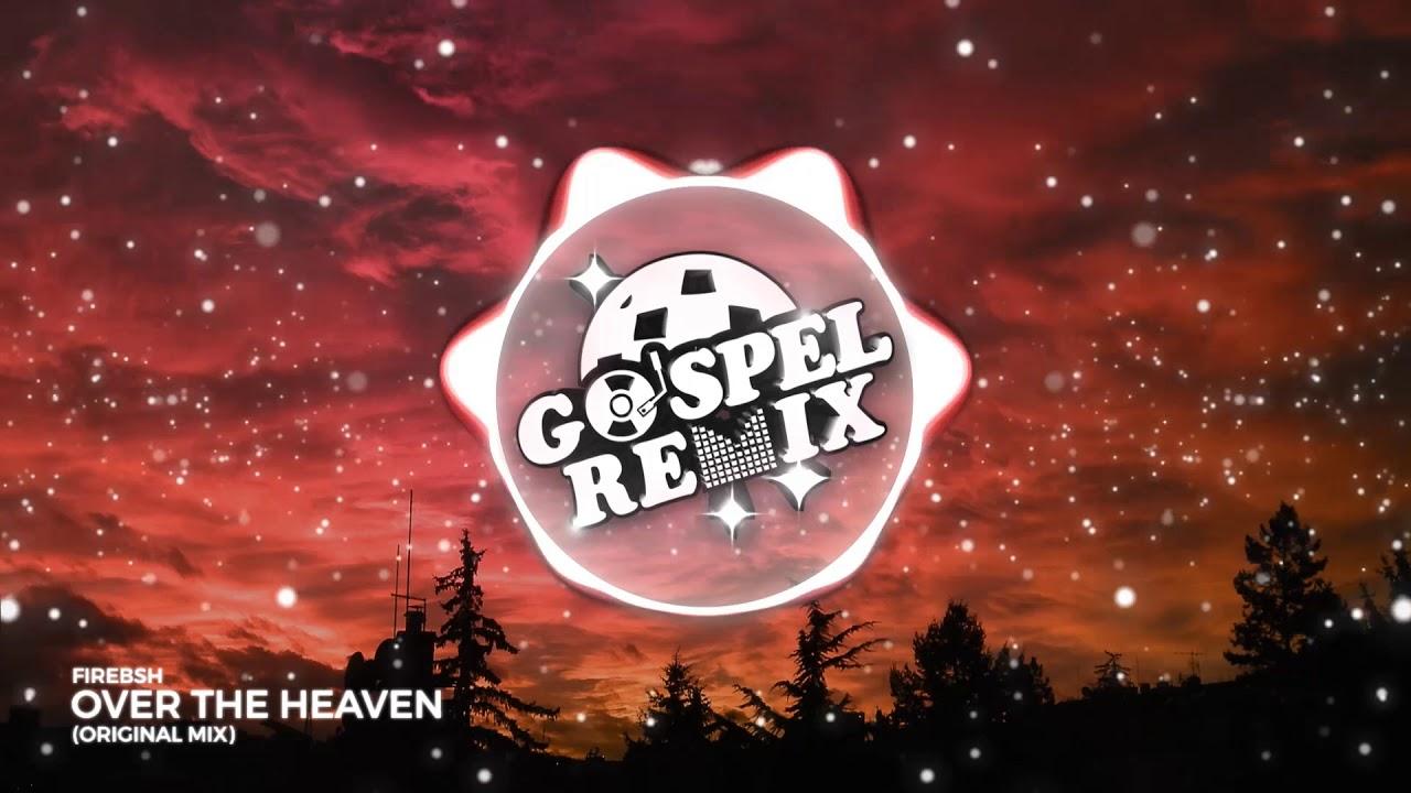 FIREBSH - Over the Heaven [Progressive House Gospel]