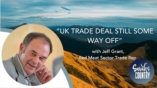 """UK trade deal still some way off"" with Jeff Grant, Red Meat Sector Trade Rep"