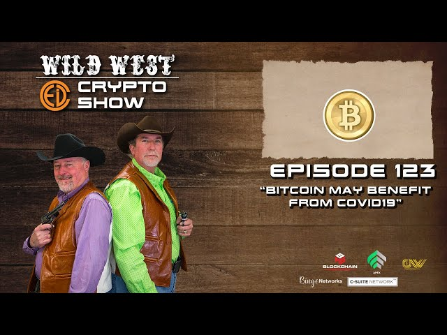 Wild West Crypto Show Episode 123 | Bitcoin May Benefit from Covid19