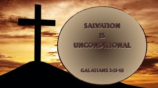 Salvation is Unconditional, 05-16-21