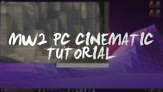MW2 PC Cinematic Tutorial