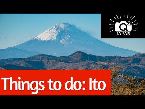 What to do: Ito city in Shizuoka Prefecture 伊東市静岡県