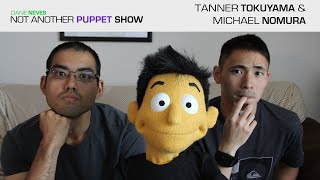 Not Another Puppet Show - Tanner Tokuyama and Michael Nomura