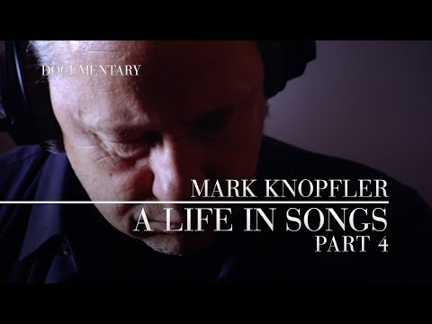 Mark Knopfler - A Life In Songs (Documentary, Part 4) OFFICIAL