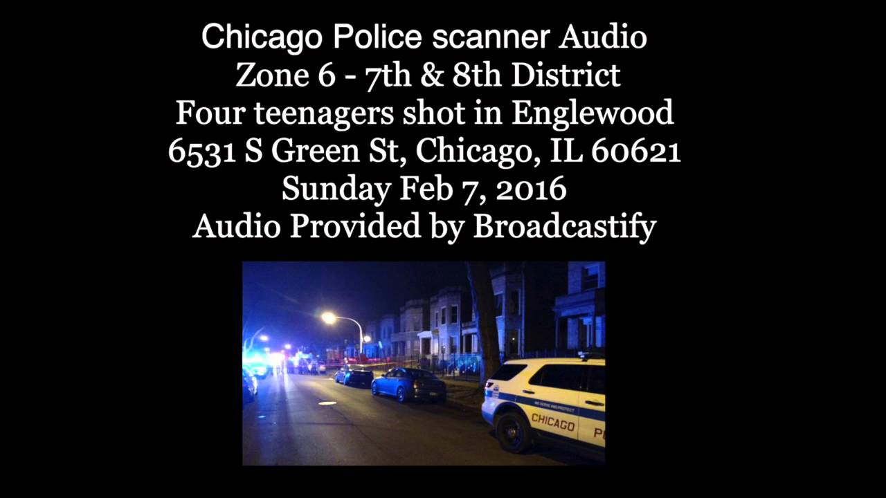 Chicago Police Scanner Audio From Zone 6 Four Teenagers shot in Englewood