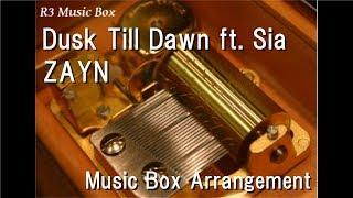 Dusk Till Dawn ft. Sia/ZAYN [Music Box]
