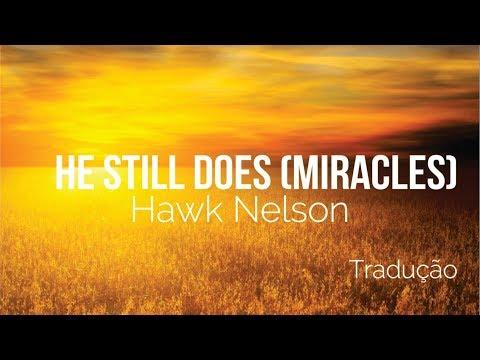 HE STILL DOES (Miracles)- Hawk Nelson (TRADUÇÃO PT-BR)