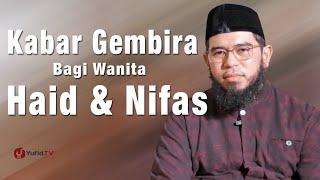 Ceramah Singkat: Kabar Gembira Bagi Wanita Haid & Nifas - Ustadz Muhammad Nuzul Dzikri, Lc.