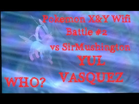 Yul Vasquez - Pokemon X&Y Wifi Battle #2 - vs SirMushington