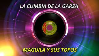 Download LA CUMBIA DE LA GARZA - MAGUILA Y SUS TOPOS MP3 song and Music Video