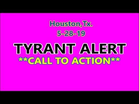 Houston,Tx -**TYRANT ALERT** 5-28-19