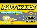 Raft Wars Cool Online Game!!!