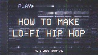 HOW TO LO-FI HIP HOP   FL Studio Tutorial