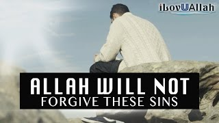 Allah Will Not Forgive These Sins Must Watch