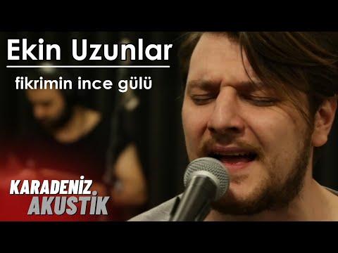 Ekin Uzunlar - Fikrimin İnce Gülü (Karadeniz Akustik)