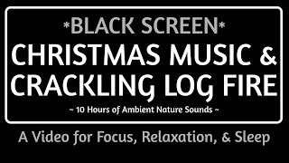 BLACK SCREEN CHRISTMAS MUSIC & CRACKLING LOG FIRE: 10 Hrs of Nature & Music to Focus, Relax, & Sleep