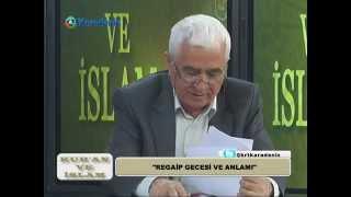 31.Bölüm KURAN BİR ÖĞÜT KİTABIDIR-KANDİL GECELERİ-HARAM AY(01.05.2014)