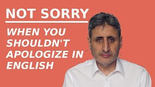 Not sorry. When you don't need to apologize in English