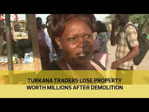 Turkana traders lose property worth millions after demolition