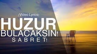 HUZUR BULACAKSIN SABRET (Video Lyrics)