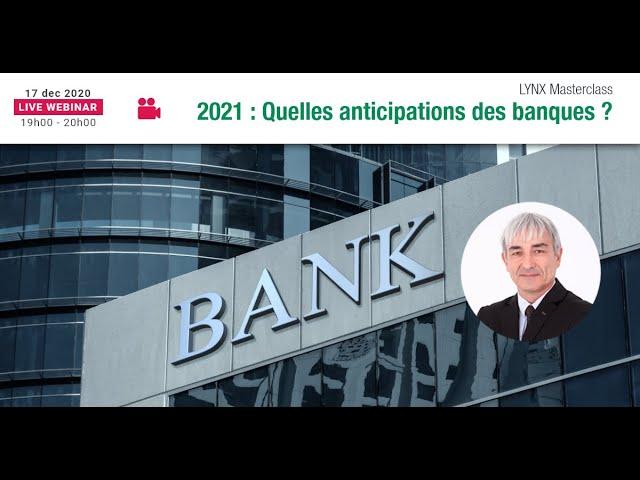 Les Anticipations des Banques pour début 2021 ?