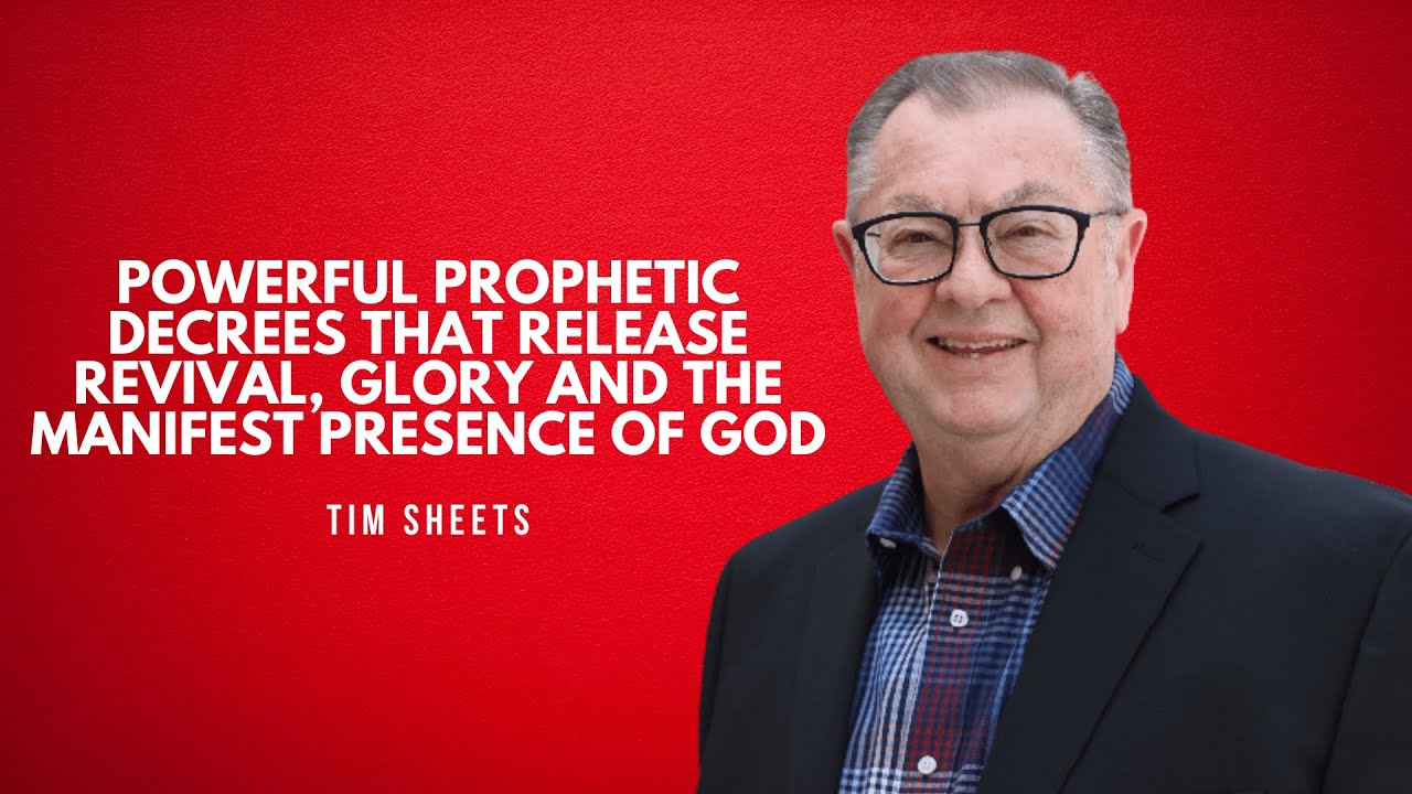 POWERFUL Prophetic Decrees that Release Revival, Glory and the Manifest Presence of God! Tim Sheets